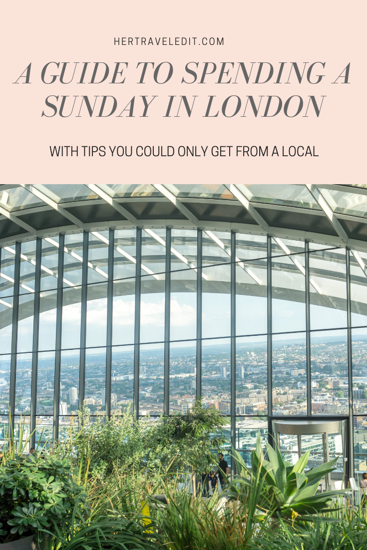 Her Travel Edit's Guide to a Sunday in London with tips from locals
