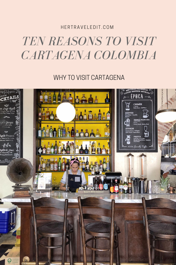 Ten Reasons to Visit Cartagena, the colorful colonial city in Colombia